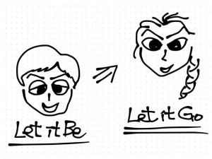 """""""let it be"""" -> """"let it go"""""""