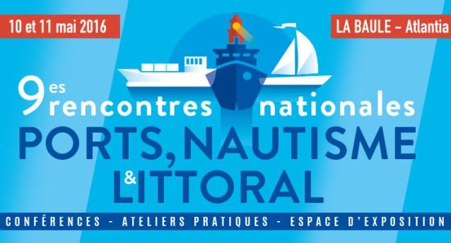 9ème rencontres nationales Ports, Nautisme et Littoral le 10 et 11 mai 2016 à la Baule
