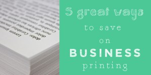 5 Ways to Save your Business Money on Printing Costs