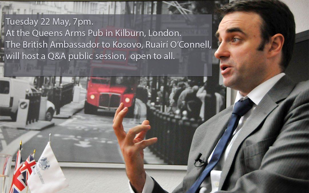 British Ambassador to Kosovo, Ruairí O'Connell, will host a Q&A public session in London, 22 May 2018