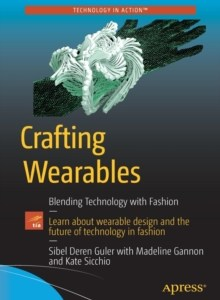 Crafting Wearables : Blending Technology with Fashion