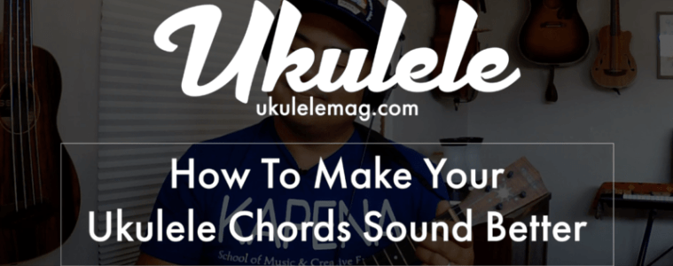 How to make your ukulele chords sound better