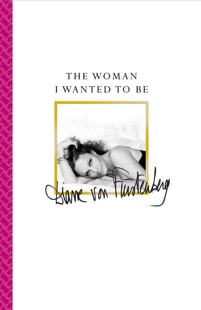 The Woman I Wanted to Be - DVF