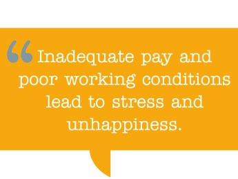 "pull quote: ""Inadequate pay and poor working conditions lead to stress and unhappiness."""