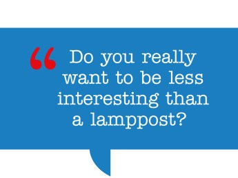 pull quote: Do you really want to be less interesting than a lamppost?