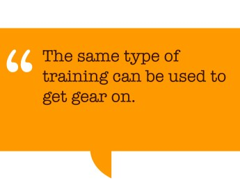 "Pull quote: ""The same type of training can be used to get gear on."""