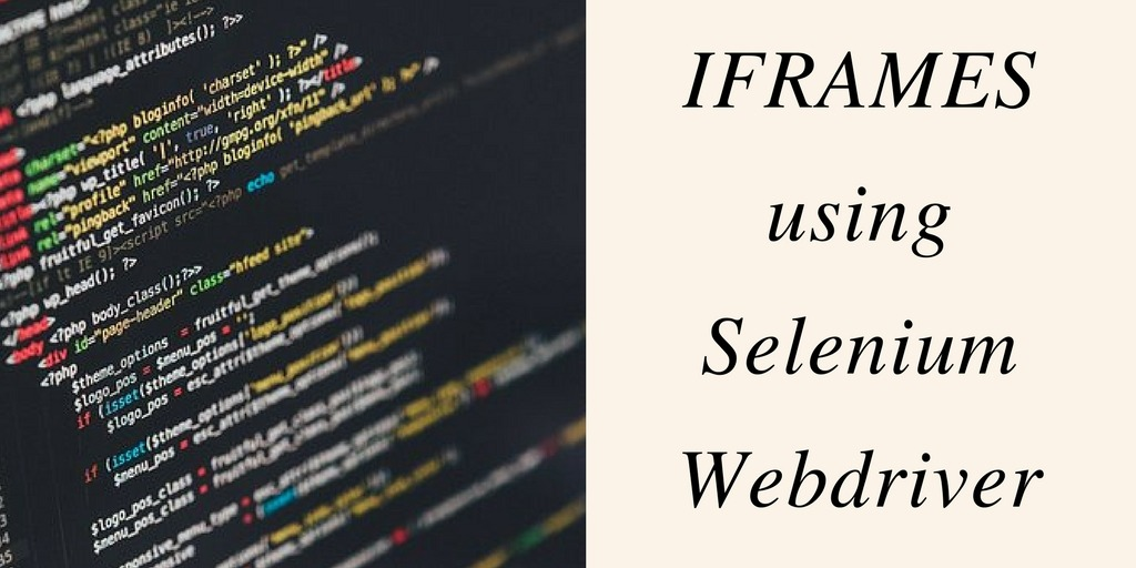 Little known ways to use iFrames with Selenium Webdriver