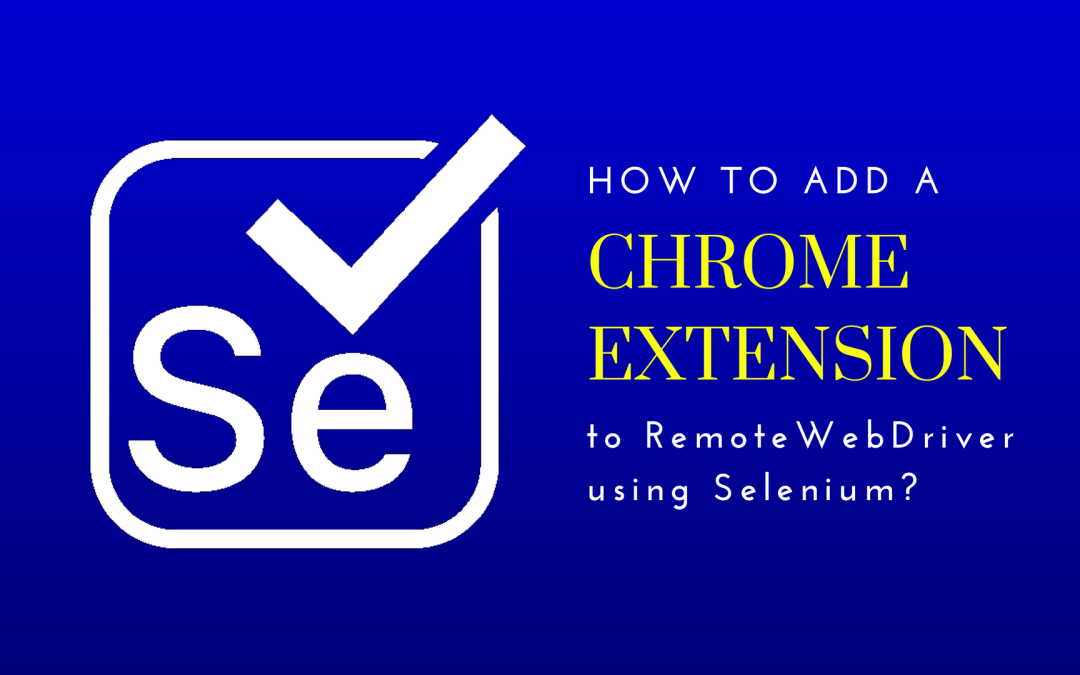 The quickest and easiest way to add a Chrome extension to RemoteWebdriver