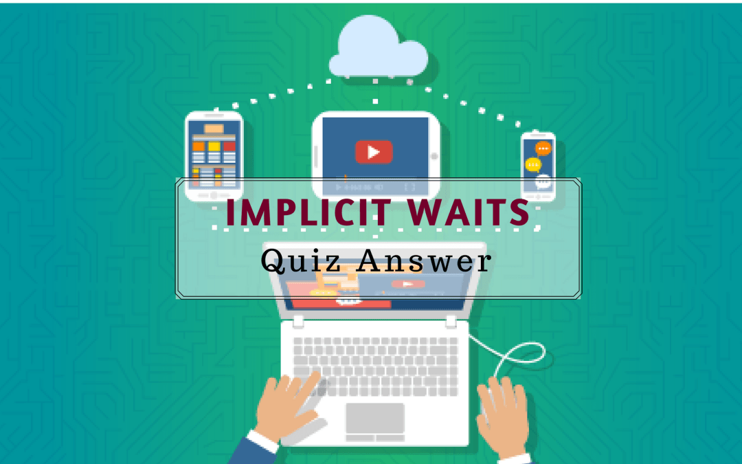 Implicit Waits Quiz Answer