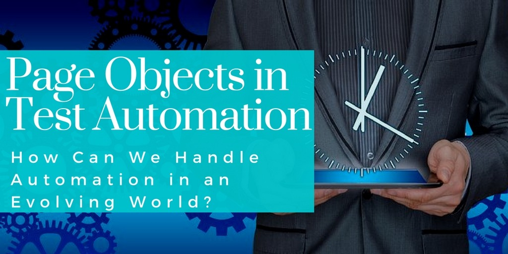 Page Objects in Test Automation – How Can We Handle Automation in an Evolving World?