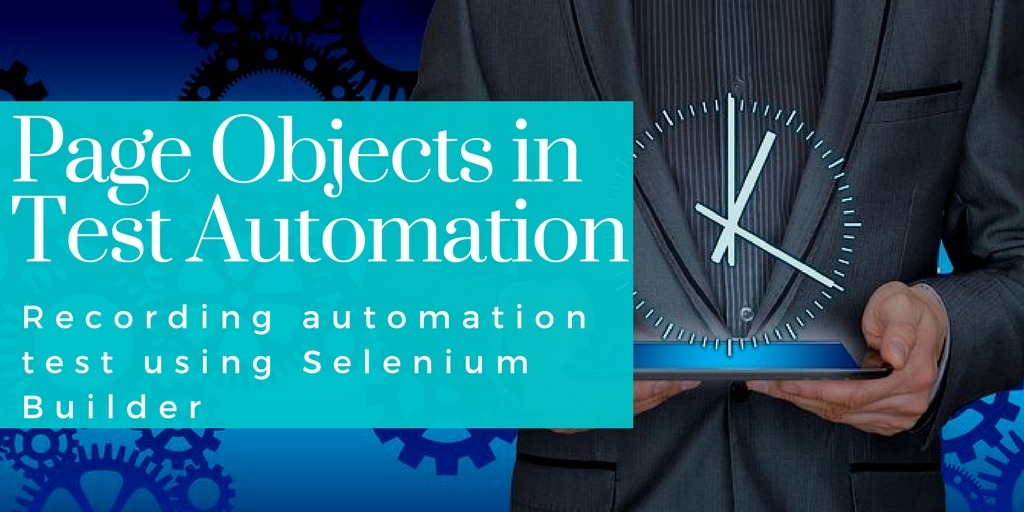 Page Objects in Test Automation – Recording automation test using Selenium Builder