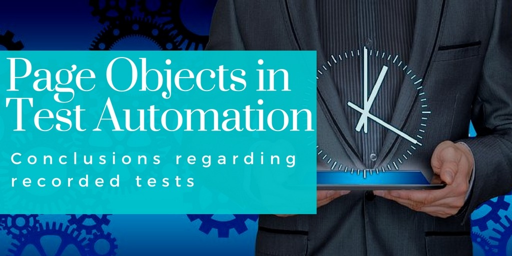 Page Objects in Test Automation – Conclusions regarding recorded tests