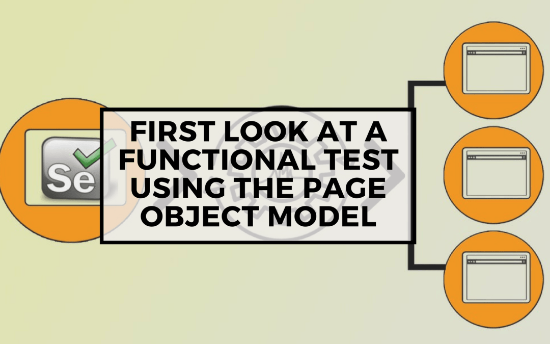 Selenium Tutorial – Page Objects in Test Automation – First look at a Functional Test using the Page Object Model