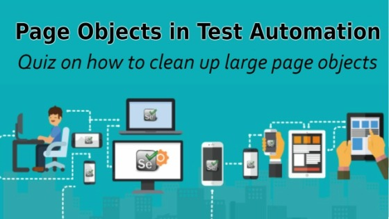 Selenium Tutorial – Page Objects in Test Automation – Quiz on how to clean up large page objects