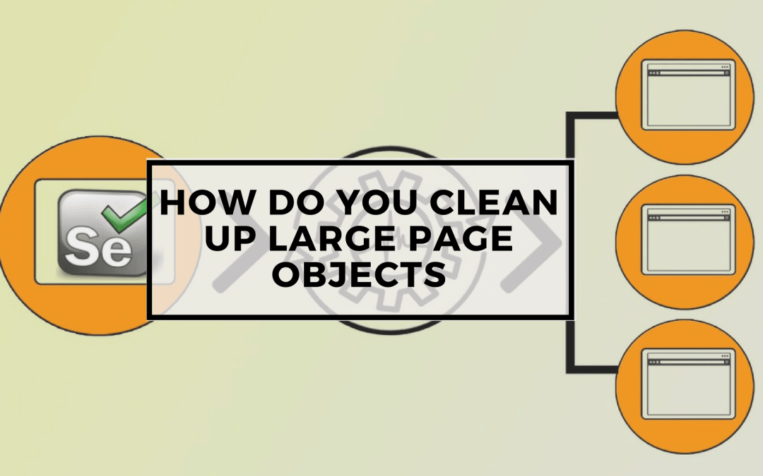 Selenium Tutorial – Page Objects in Test Automation – How do you clean up large page objects