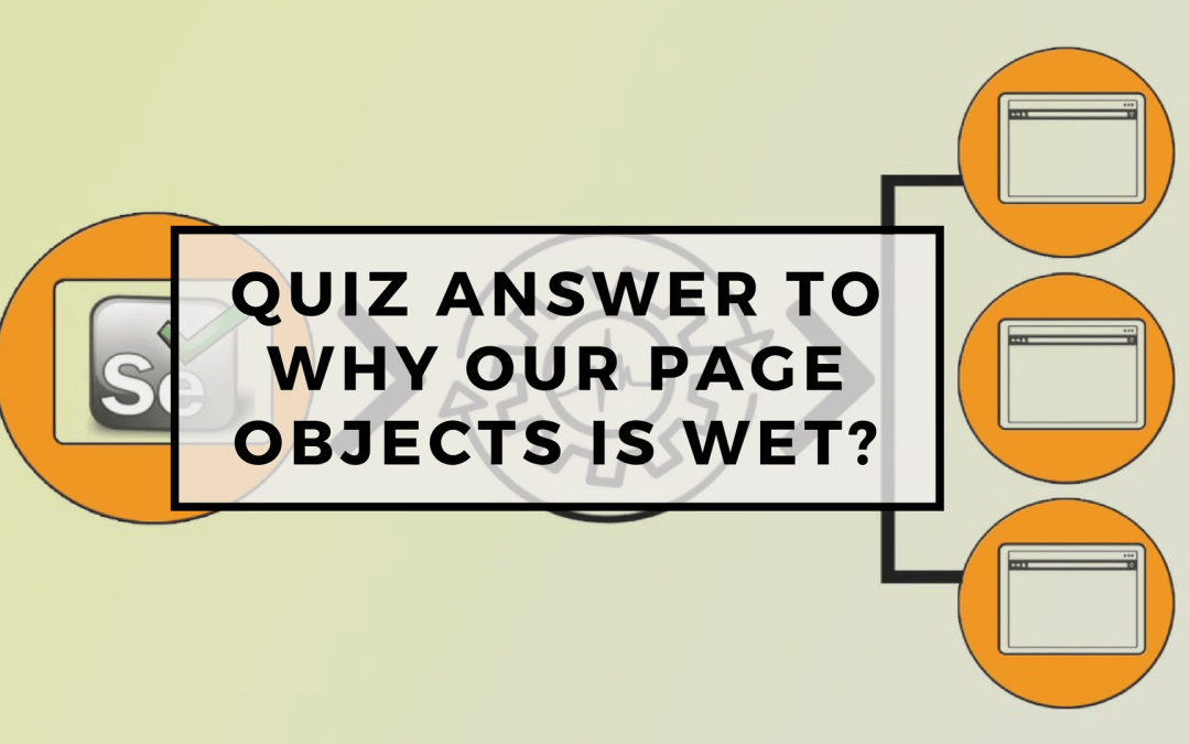 Selenium Tutorial – Page Objects in Test Automation – Quiz answer to why our page objects is WET?
