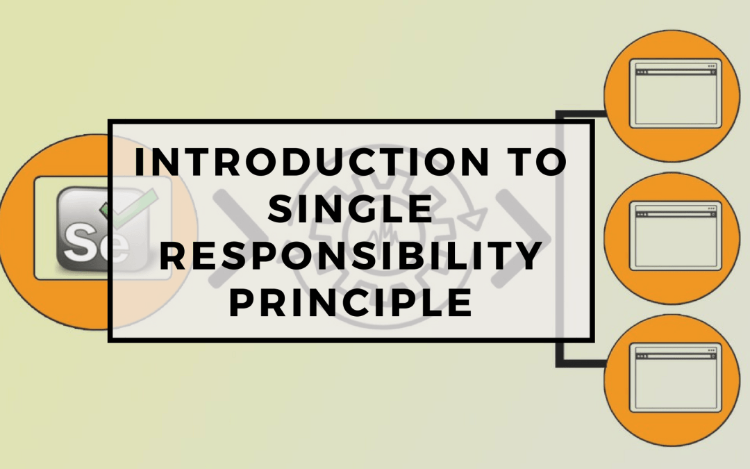 Selenium Tutorial – Page Objects in Test Automation – Introduction to Single Responsibility Principle