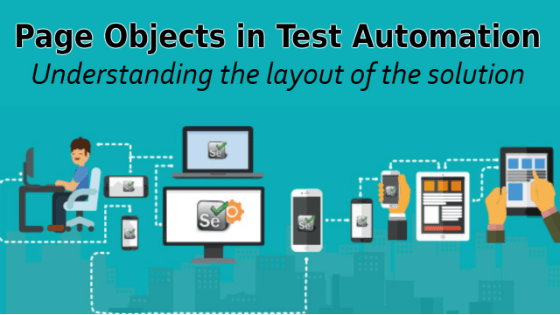 Page Objects in Test Automation – Understanding the layout of the solution.