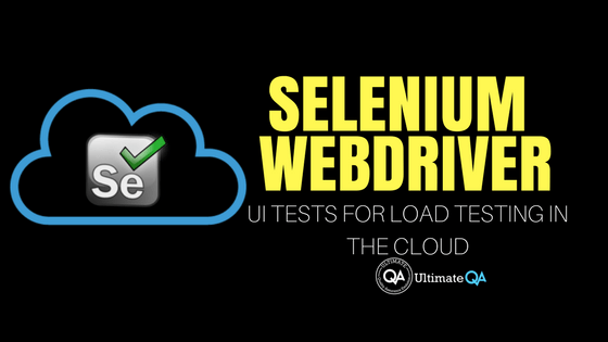 How to Use Selenium WebDriver UI Tests for Load Testing in the Cloud