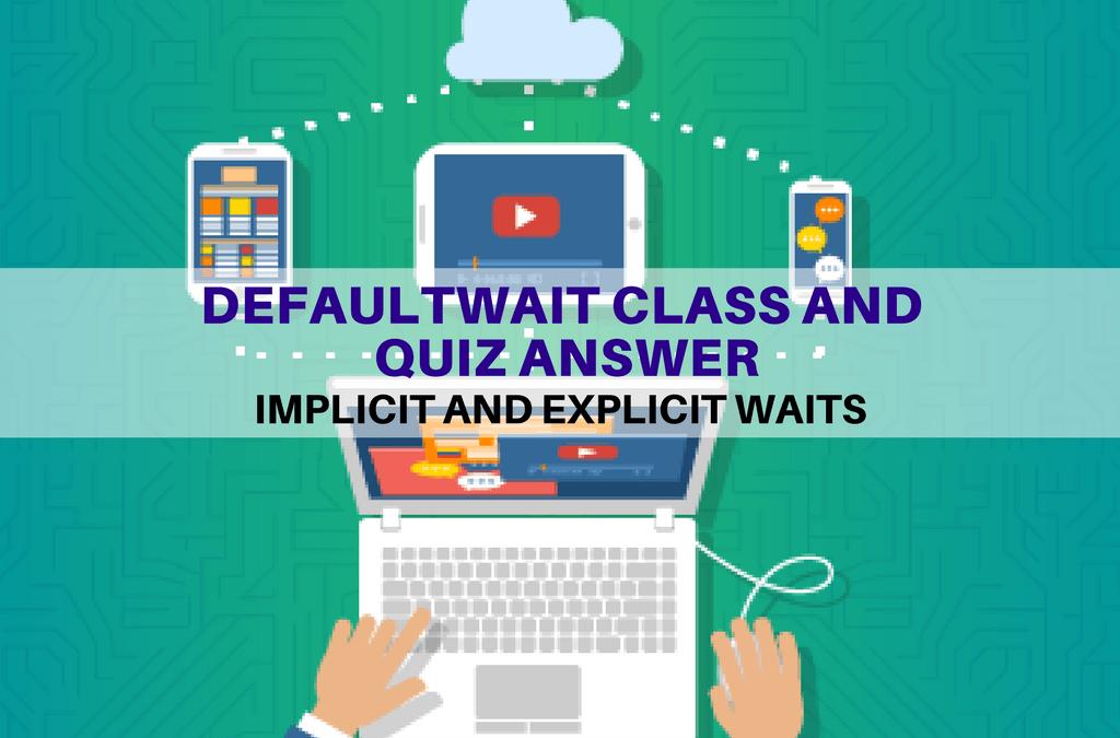 Selenium Tutorial – Implicit and Explicit Waits – DefaultWait class and quiz answer
