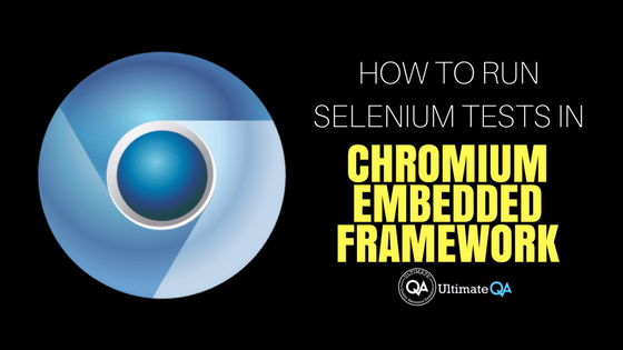 How to Run Selenium Tests in Chromium Embedded Framework?