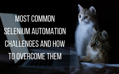 Most Common Selenium Automation Challenges and How to Overcome Them