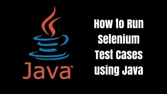 How to Run Selenium Test Cases Using Java