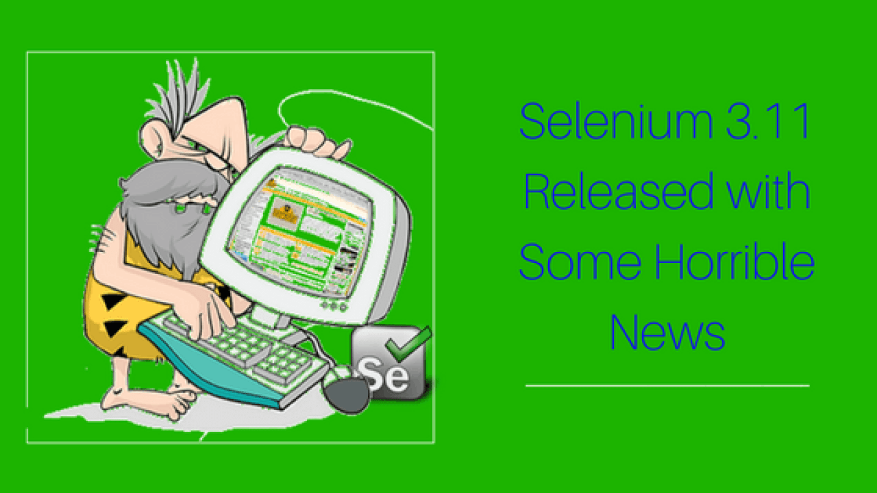 Selenium 3 11 Released With Some Horrible News