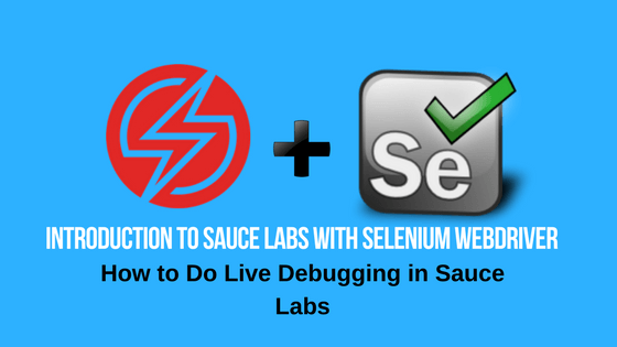 Introduction to Sauce Labs with Selenium Webdriver – How to do Live Debugging in Sauce Labs