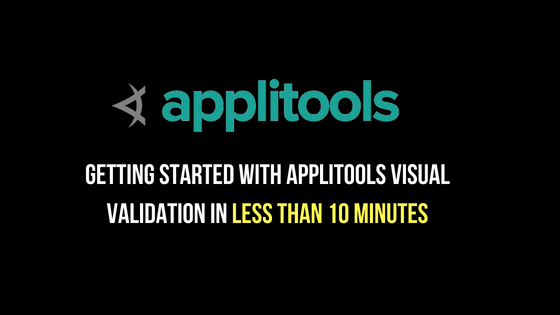 Applitools Visual Validation – How to Get Started (in less than 10min)