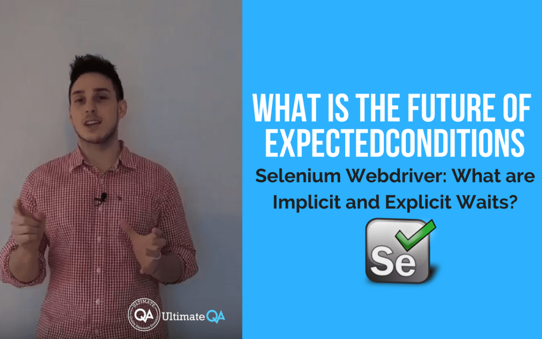 Selenium Webdriver:  Implicit and Explicit Waits – What is the Future of ExpectedConditions