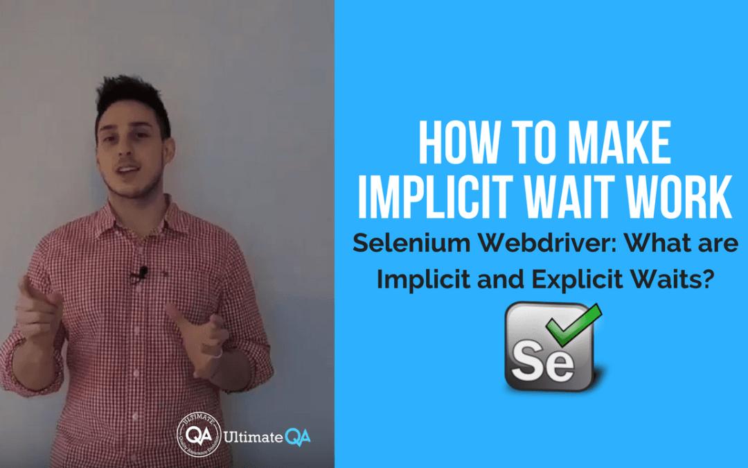 Selenium Webdriver:  Implicit and Explicit Waits – How to make implicit wait work