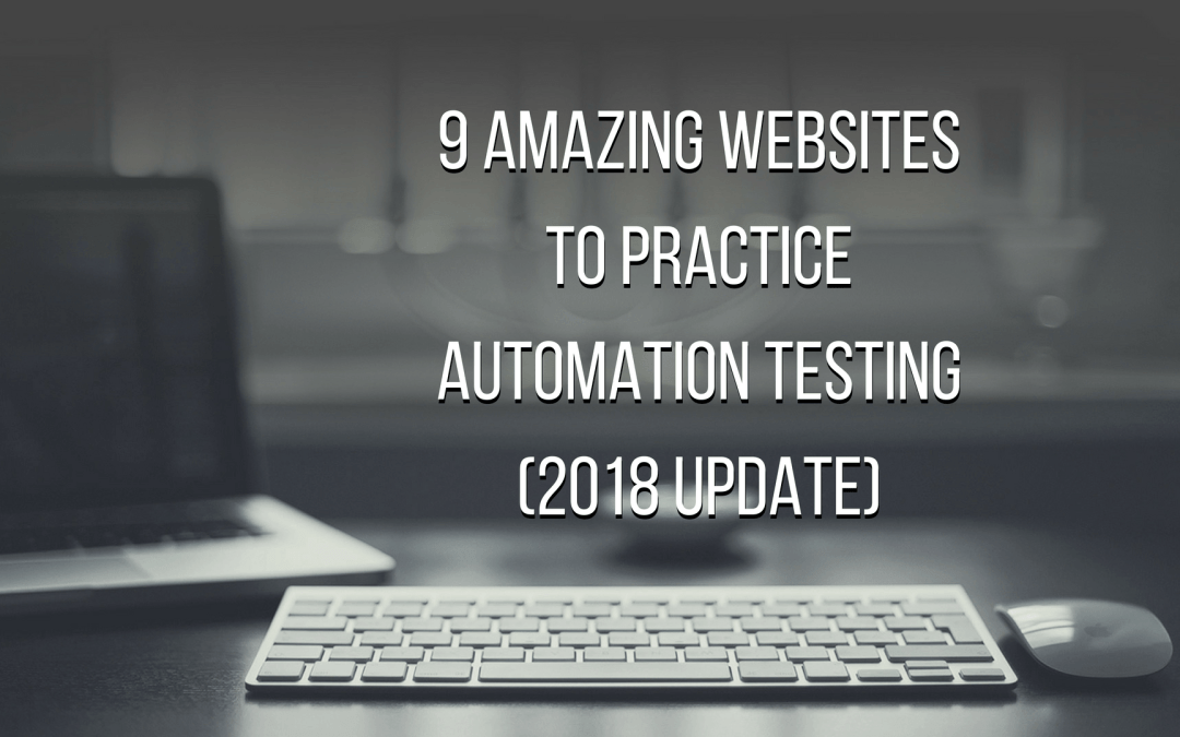 9 Amazing Websites to Practice Automation Testing (2018 update)
