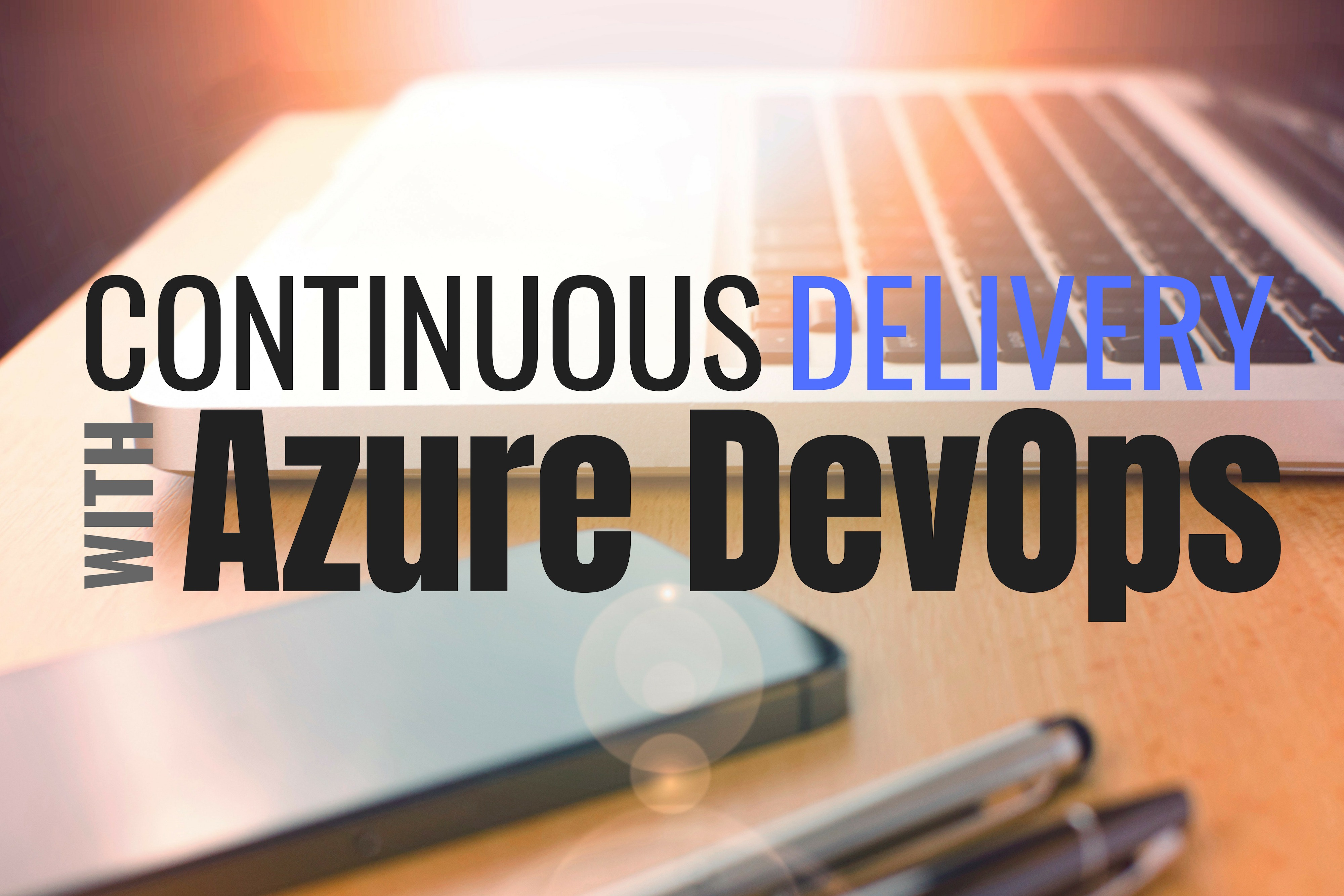 Continuous Delivery with Azure DevOps - Ultimate QA