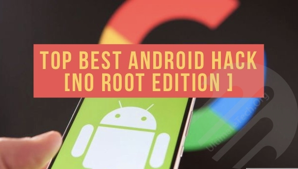 Best Android Hacks You Can Do Without Root [Part 1