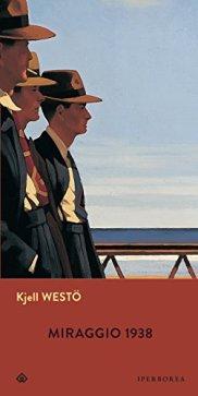 """""""Miraggio 1938"""", Kjell Westö - Iperbore, pg 426, prezzo 18,50€"""