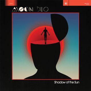 MOON DUO - Shadow of the Sun