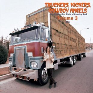 TRUCKERS, KICKERS, COWBOY ANGELS THE BLISSED-OUT BIRTH OF COUNTRY ROCK, VOL. 3