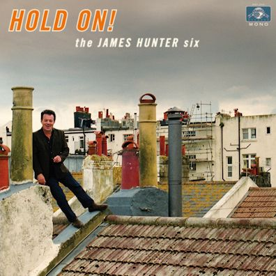 THE JAMES HUNTER SIX - Hold On!