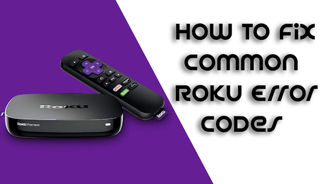 How To Fix Common Roku Error Codes