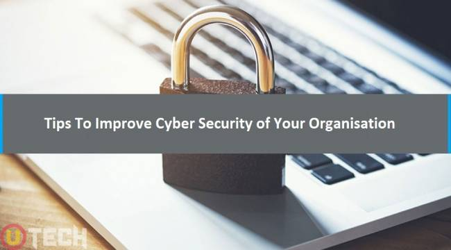 Tips To Improve Cyber Security of Your Organisation