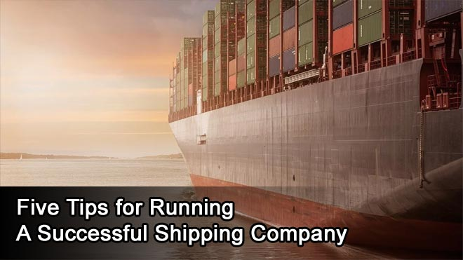 Five-Tips-for-Running-a-Successful-Shipping-Company