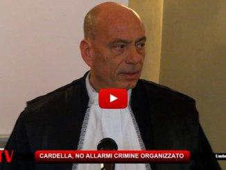 Procuratore Cardella, in Umbria no allarmi crimine organizzato
