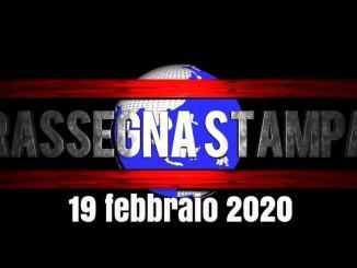 Video rassegna stampa anche da leggere e sfogliare 19 febbraio 2020