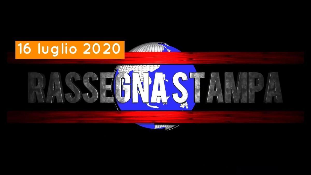 Video rassegna stampa del 16 luglio 2020, giovedì, giornali pdf