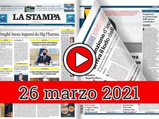 Video rassegna stampa in pdf giornali regionali e nazionali 26 marzo 2021