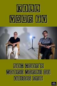 Kill Your TV: Jim Moir's Weird World of Video Art