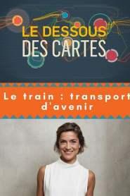 LE DESSOUS DES CARTES : Le train Transport d'avenir