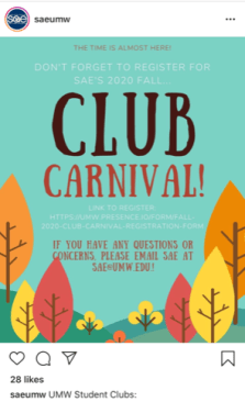 "For the first time ever, Club Carnival is going virtual, with UMW's more than 150 student clubs and organizations holding interest meetings online, starting Aug. 26. ""The time is almost here! Don't forget to register for SAE's 2020 Fall ... Club Carnival! Link to register: https://umw.presence.IO/form/fall-carnival-registration-form. If you have any questions or concerns, please email SAE at SAE@UMW.edu."""