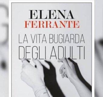 La vita bugiarda degli adulti: il nuovo libro di Elena Ferrante